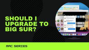 should i update Macbook air or macbook pro or imac to big sur?